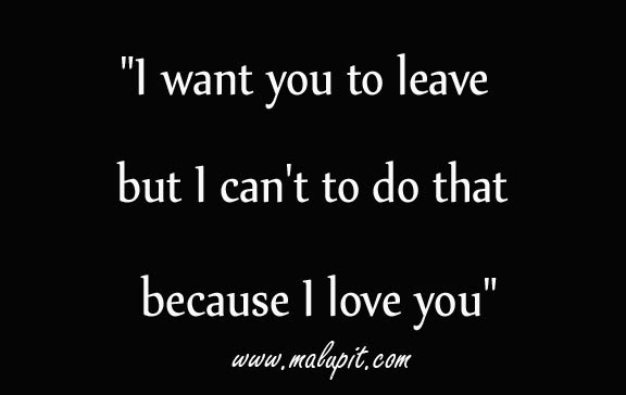 Love Quotes I Want You Leave You But I Cant Do Life Quotes