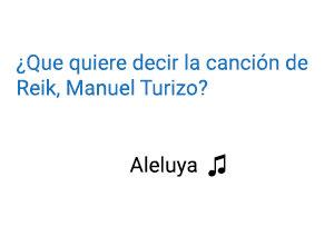 Significado de la Canción Reik Manuel Turizo Aleluya.