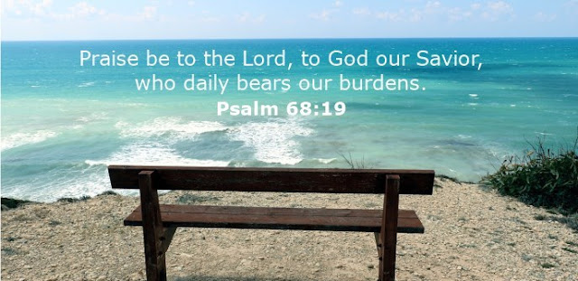 Praise be to the Lord, to God our Savior, who daily bears our burdens.