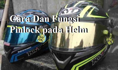 Cara Dan Fungsi Pinlock pada Helm