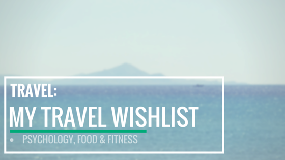 Wanderlust: my travel wishlist http://psychologyfoodandfitness.blogspot.com/