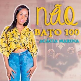 Acacia Marina - Não Bato 100