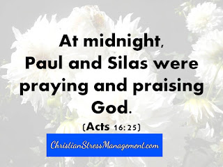 At midnight, Paul and Silas were praying and praising God. (Acts 16:25)