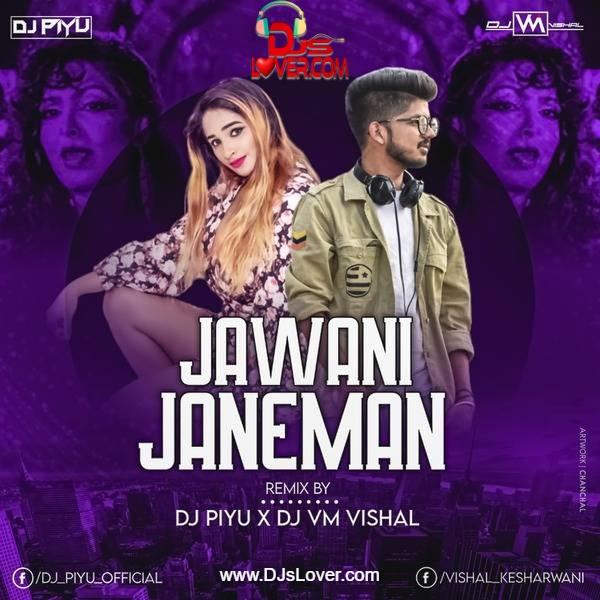 Jawani Janeman Remix DJ Piyu X DJ Vm Vishal
