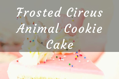 Frosted Circus Animal Cookie Cake