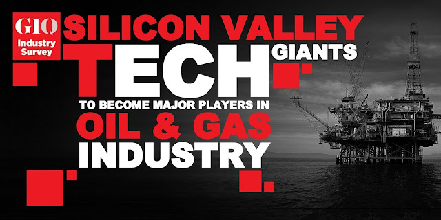 Silicon Valley Tech Giants to Become Major Players in Oil & Gas Industry