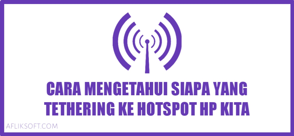 Cara Mengetahui Siapa yang Tethering ke Hotspot HP Kita