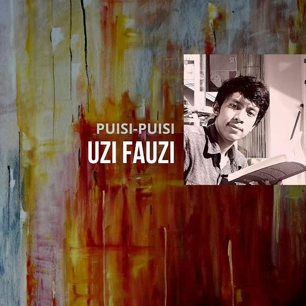 Puisi-puisi Uzi Fauzi (Cianjur)