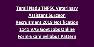 Tamil Nadu TNPSC Veterinary Assistant Surgeon Recruitment 2019 Notification 1141 VAS Govt Jobs Online Form-Exam Syllabus Pattern