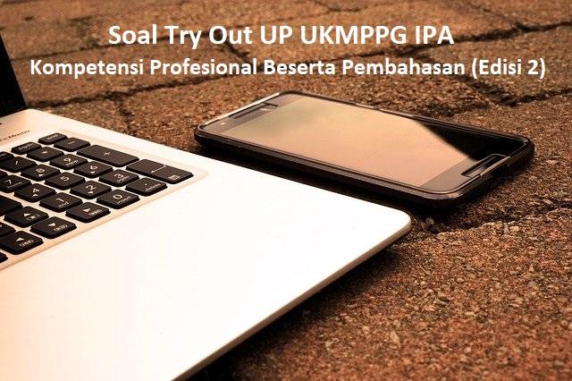 Soal Try Out UP UKMPPG IPA Kompetensi Profesional Beserta Pembahasan (Edisi 2)