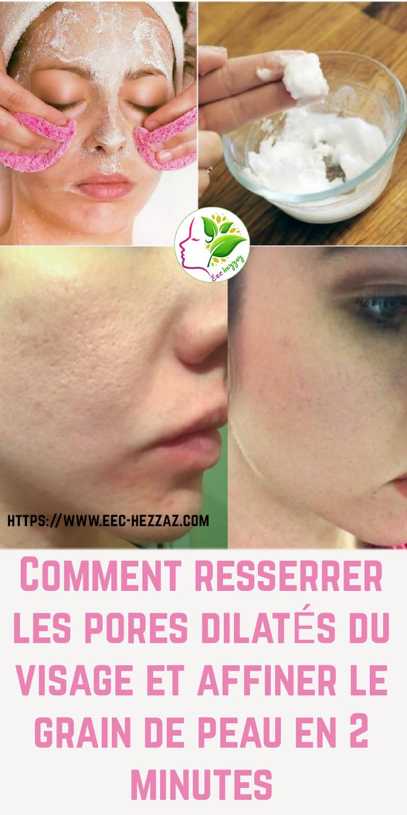 Comment resserrer les pores dilatés du visage et affiner le grain de peau en 2 minutes