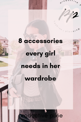 8 Accessories Every Girl Should Have in Her Closet