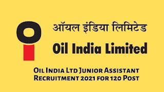Oil India Ltd Junior Assistant Recruitment 2021 for 120 Post