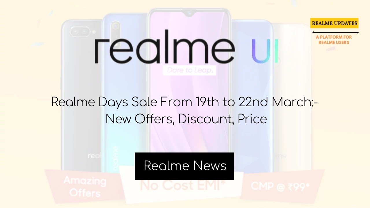 Realme Days Sale From 19th to 22nd March:- New Offers, Discount, Price - Realme Updates