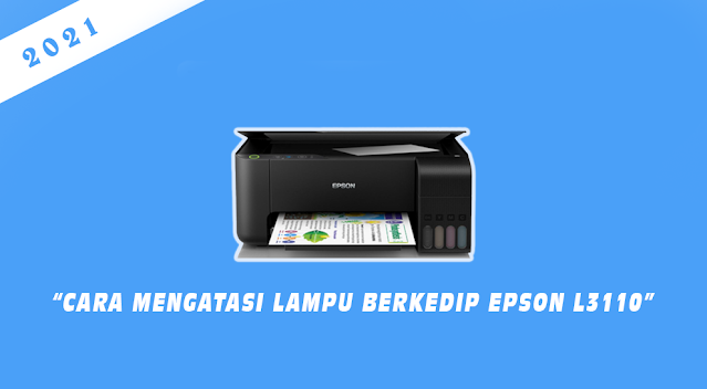 Cara Mengatasi Printer Epson L3110 Lampu Tinta dan Kertas Berkedip