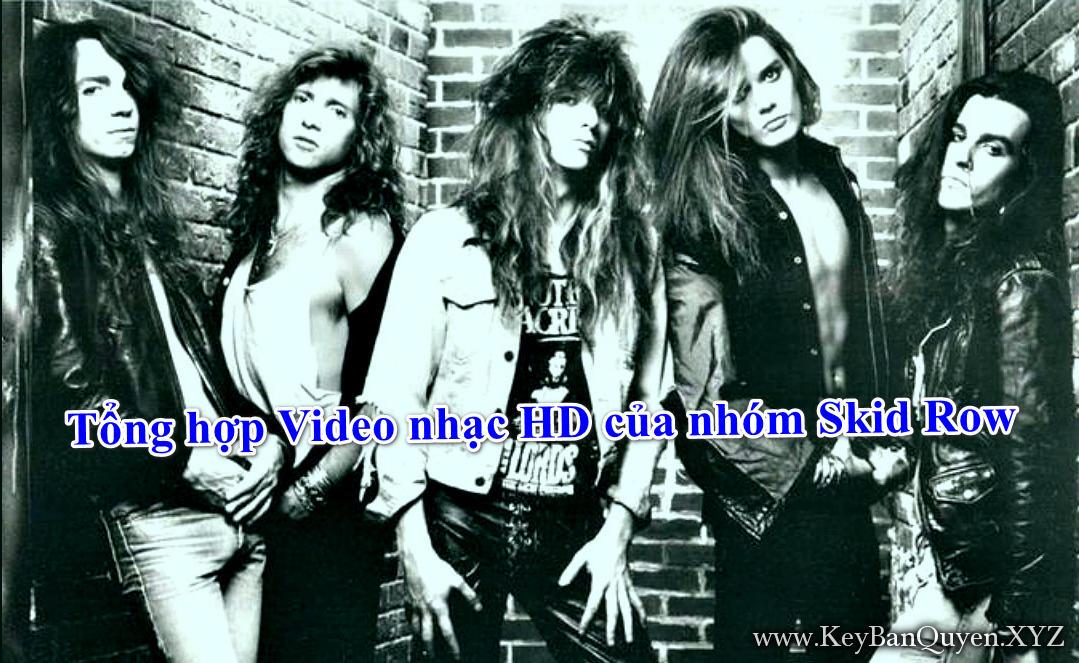 Tổng hợp Video nhạc HD của nhóm Skid Row