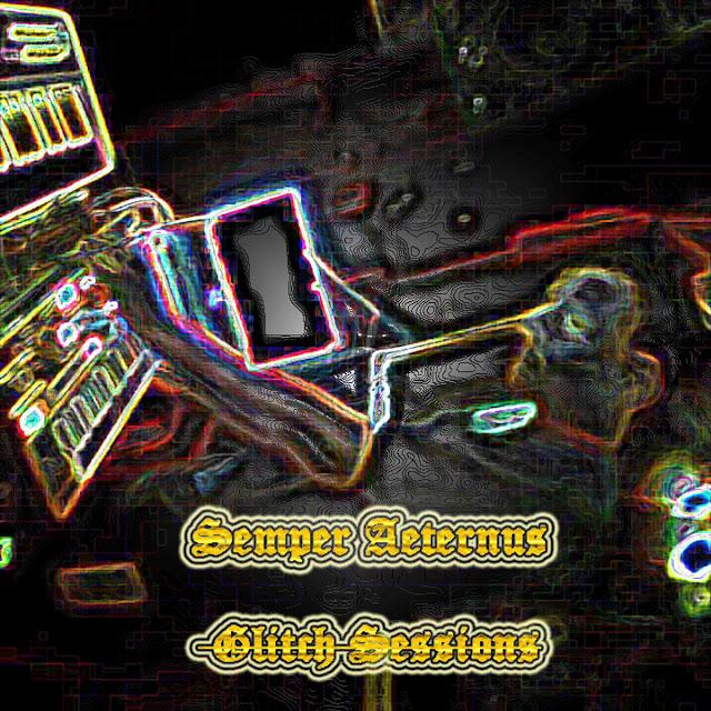 Semper Aeternus - Glitch Sessions
