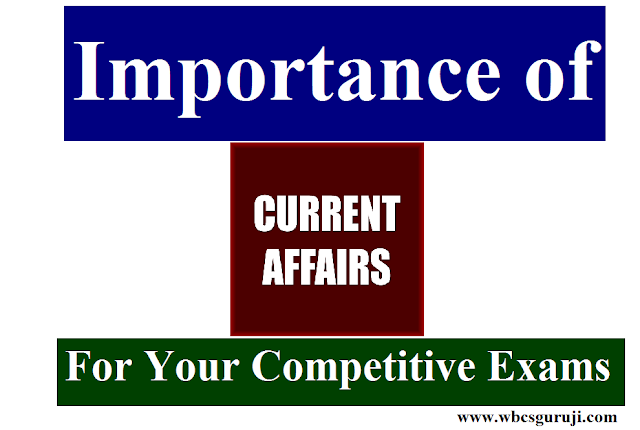 Importance of Current Affairs For Your Competitive Exams - WBCS Guruji