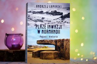 """Andrzej Łapiński - """"Plaże inwazji w Normandii. Pejzaż i historia"""""""