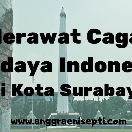 Merawat Cagar Budaya Indonesia di Kota Surabaya