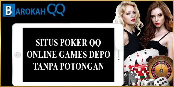 SITUS POKER QQ ONLINE GAMES DEPOSIT TANPA POTONGAN