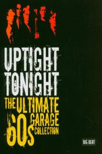 Various ‎– Uptight Tonight: The Ultimate 60s Garage Collection.