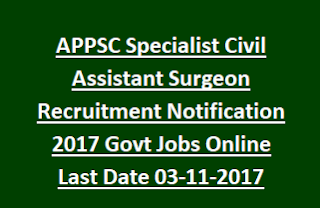 APPSC Specialist Civil Assistant Surgeon Recruitment Notification 2017 Govt Jobs Online Last Date 03-11-2017