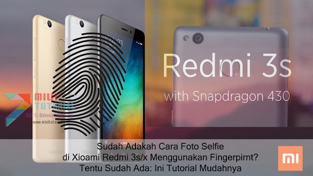 Sudah Adakah Cara Foto Selfie di Xioami Redmi 3s/x Menggunakan Fingerpirnt? Tentu Sudah Ada: Ini Tutorial Mudahnya