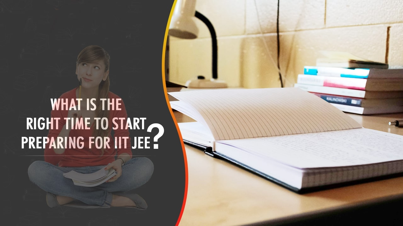 What is the Right Time to Start Preparing for IIT JEE?