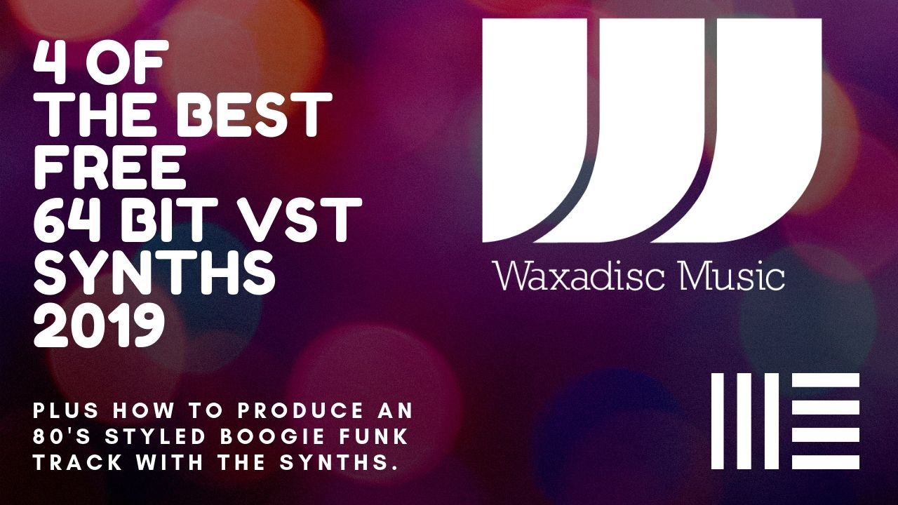 4 of the best FREE VST 64 Bit Plug ins Synths 2019 - Waxadisc