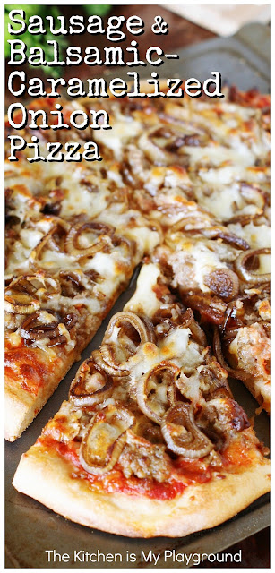 Sausage & Balsamic-Caramelized Onion Pizza ~ One truly unique and fabulously tasty pizza flavor combination! Loaded with great flavor that'll have you coming back to this pizza recipe again and again. #homemadepizza #pizzarecipe  www.thekitchenismyplayground.com
