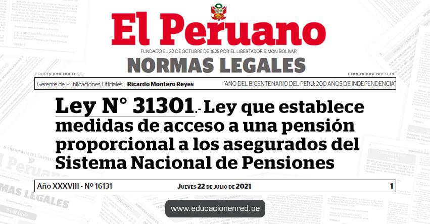 LEY Nº 31301.- Ley que establece medidas de acceso a una pensión proporcional a los asegurados del Sistema Nacional de Pensiones