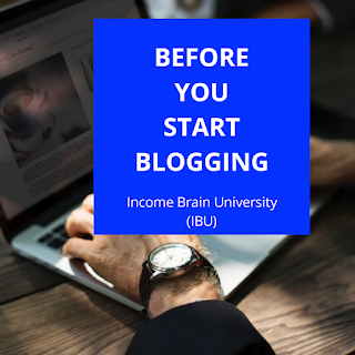 Before You Start Blogging - incomebrain.com.ng