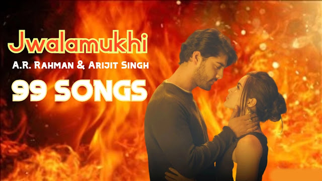 Jwalamukhi (99 Songs) Song Lyrics - A.R. Rahman & Arijit Singh