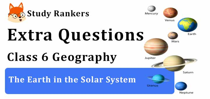 The Earth in the Solar System Extra Questions Chapter 1 Class 6 Geography