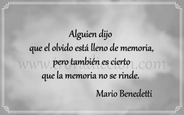 Alguien dijo que el olvido está lleno de memoria, pero también es cierto que la memoria no se rinde.