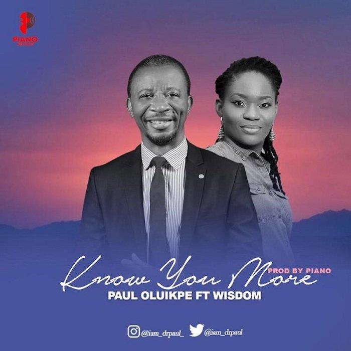 [Gospel Music ] Paul Oluikpe Ft. Wisdom – Know You More
