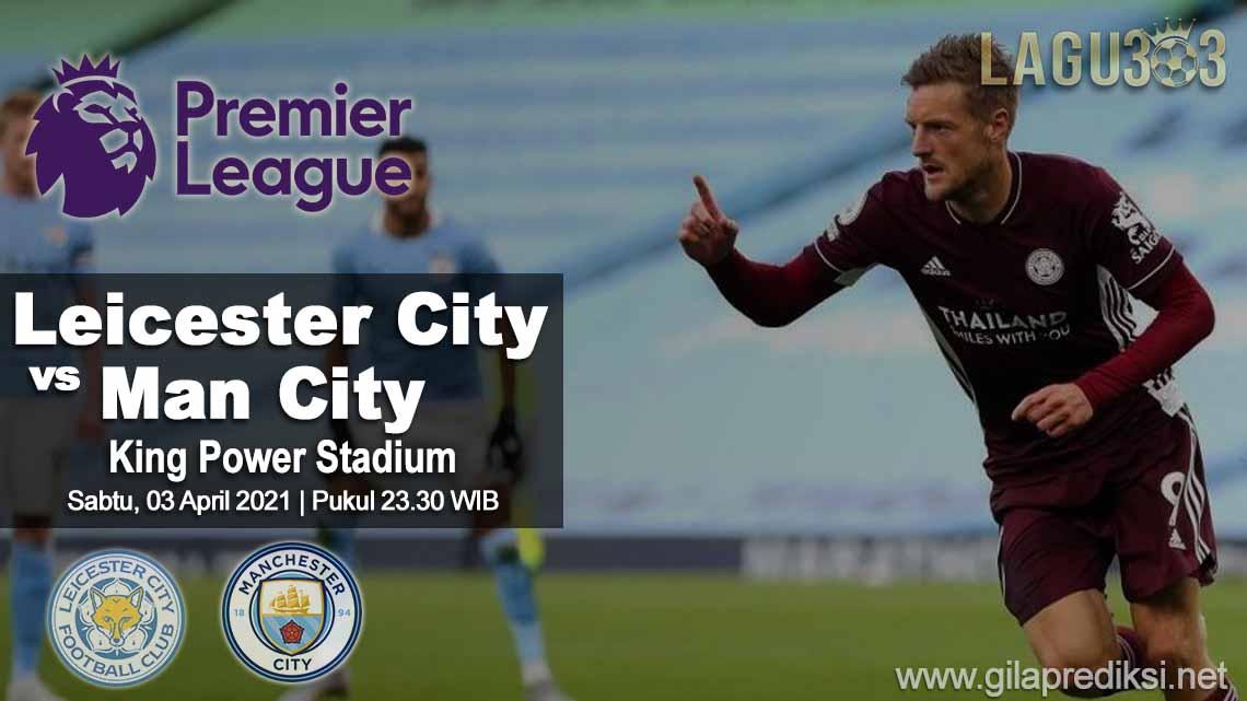 Prediksi Leicester City vs Manchester City 03 April 2021 pukul 23.30 WIB