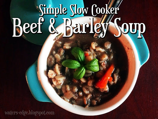 Simple Beef & Barley Soup (Slow Cooker Recipe)