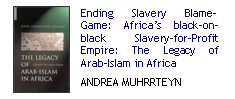 Ending Slavery Blame-Game: Africas Black-on-Black Slavery-for-Profit Empire: The Legacy of Arab-Islam in Africa