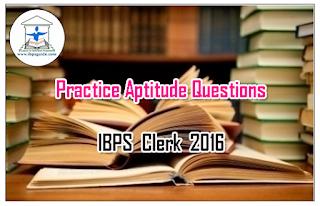 IBPS Clerk 2016 - Practice Quantitative Aptitude Questions