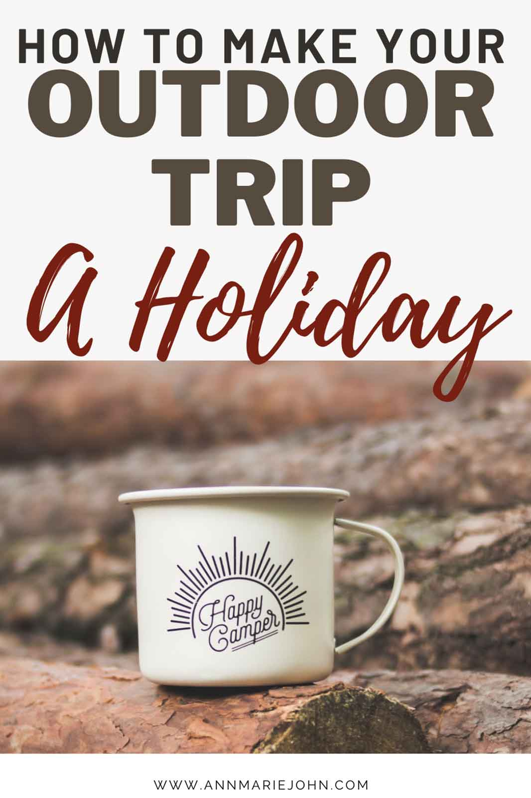 How to Make Your Next Outdoor Trip a True Holiday