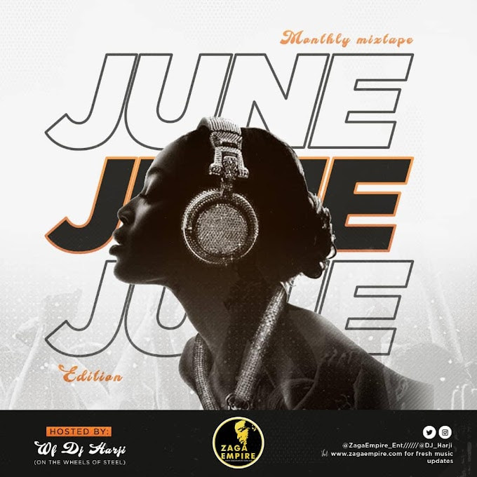 DOWNLOAD MIXTAPE: ZagaEmpire X WF DJ Harji – ZagaEmpire Monthly Mixtape (June Edition 2019)
