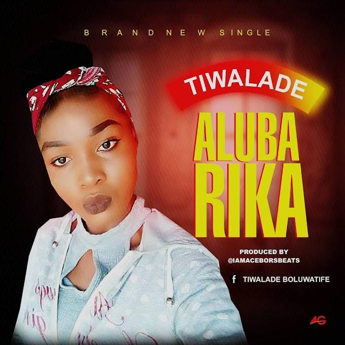 [Music] Tiwalade – Alubarika