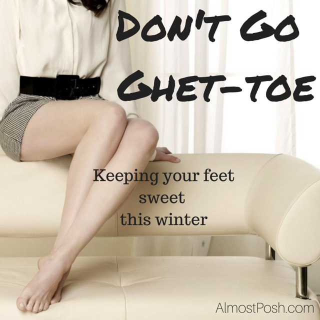 aafb8426703 Don t Go Ghet-Toe  Keep Your Feet Sweet This Winter - Almost Posh