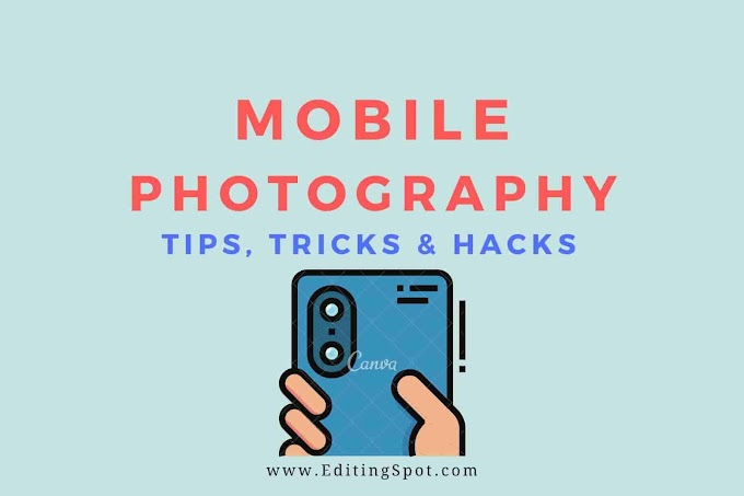 Mobile Photography Tips, Tricks And Hacks To Capture Photos 2020