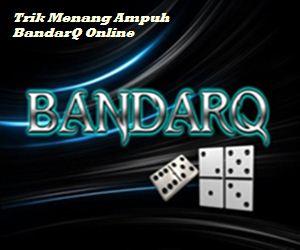 Trik Menang Ampuh BandarQ Online