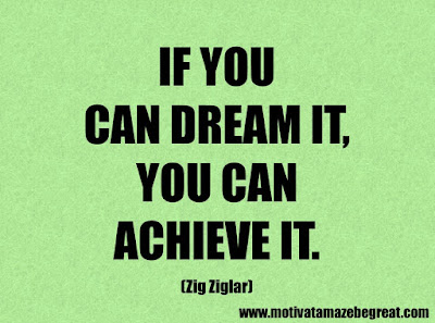 "Success Quotes And Sayings About Life: ""If you can dream it, you can achieve it."" – Zig Ziglar"