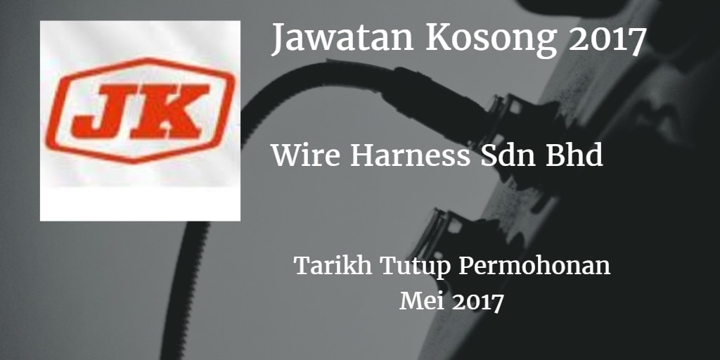 Jawatan Kosong JK Wire %2BHarness Sdn %2BBhd Mei 2017 kosong j k wire harness sdn bhd mei 2017 jk wire harness sdn bhd johor at gsmx.co