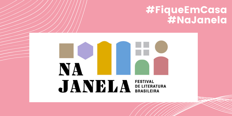 Na Janela: Festival de Literatura Brasileira #EmCasa